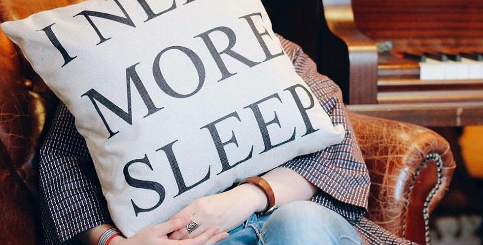 PILLOW - I NEED MORE SLEEP