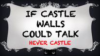 If Castle Walls could talk - Hever Castle