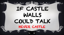If Castle Walls could talk - Hever Castle
