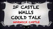 If Castle Walls could talk - Warwick Castle