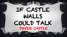 If Castle walls could talk - Dover Castle