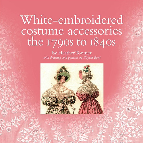 White embroidered costume accessories the 1790s to 1840s-Heather Toomer