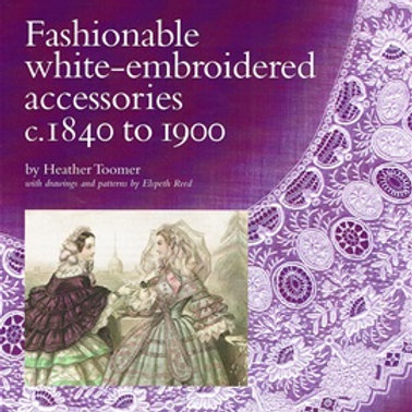 Fashionable white-embroidered accessories c.1840 to 1900-Heather Toomer
