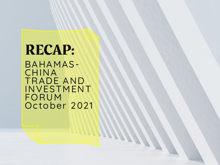 Recap: BAHAMAS-CHINA TRADE AND INVESTMENT FORUM | October 20th - 21st, 2021