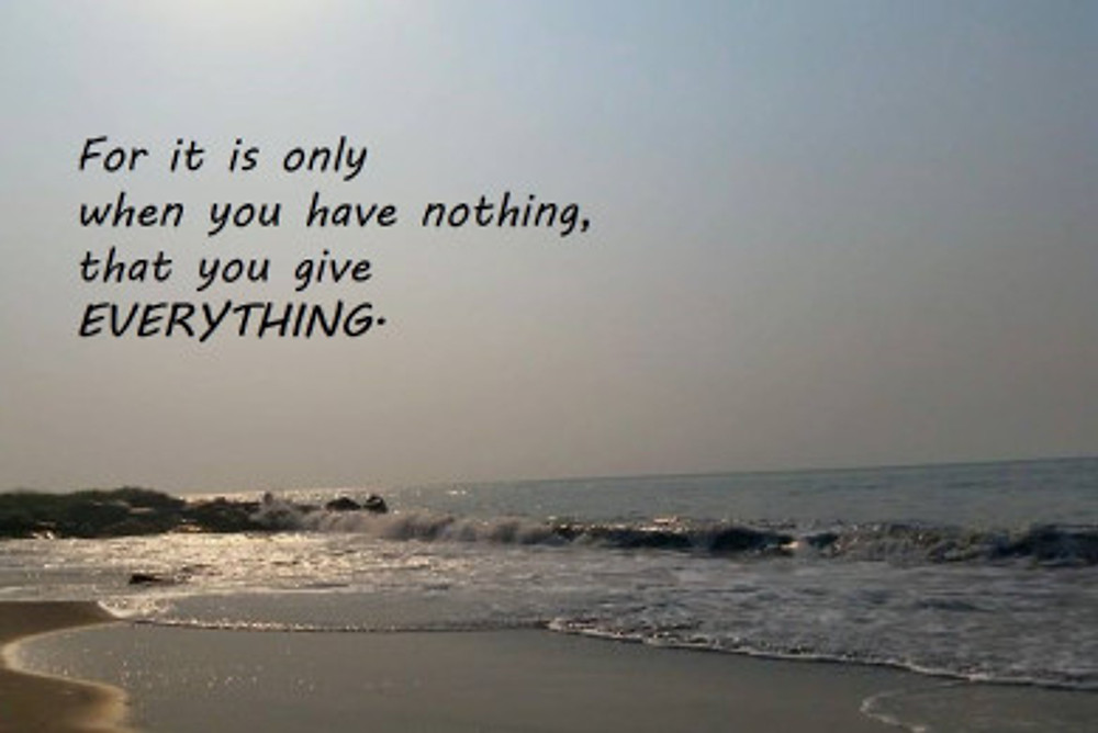 Have nothing - Give Everything