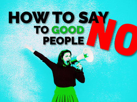 How to Say No To Good People