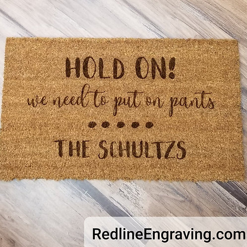 Hold On we need to put on pants- Personalized Doormat