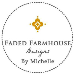 Faded Farmhouse Designs- By Michelle