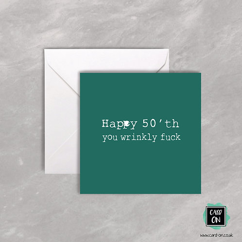 Happy 50'th You Wrinkly Fuck