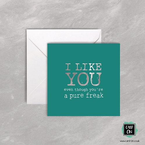 I Like You Even Though You're a Pure Freak