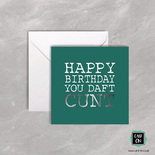 Happy Birthday You Daft Cunt