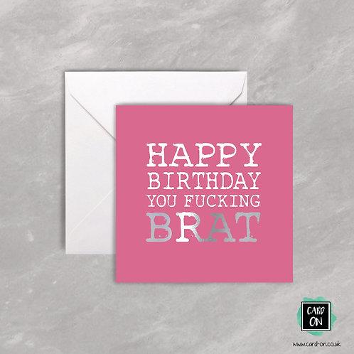 Happy Birthday you fucking brat