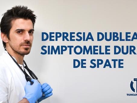 DEPRESIA DUBLEAZĂ SIMPTOMELE DURERII DE SPATE