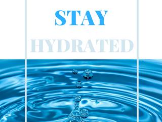 Hydrate. Hydrate. Hydrate!