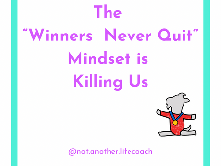 """The """"Winners Never Quit"""" Mindset is Killing Us"""