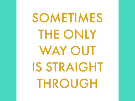 Sometimes, the Only Way Out is Straight Through