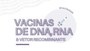 VACINAS DE DNA, RNA E VETOR RECOMBINANTE