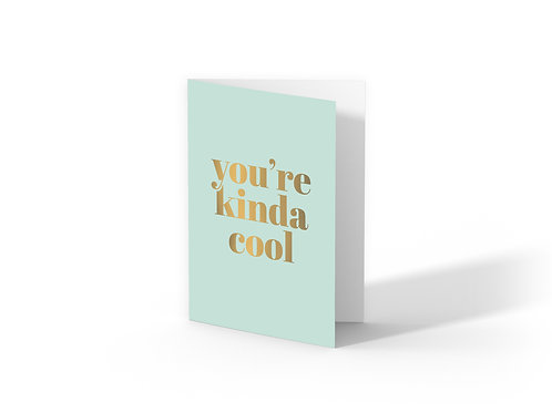 Greeting Card 'You're kinda cool'