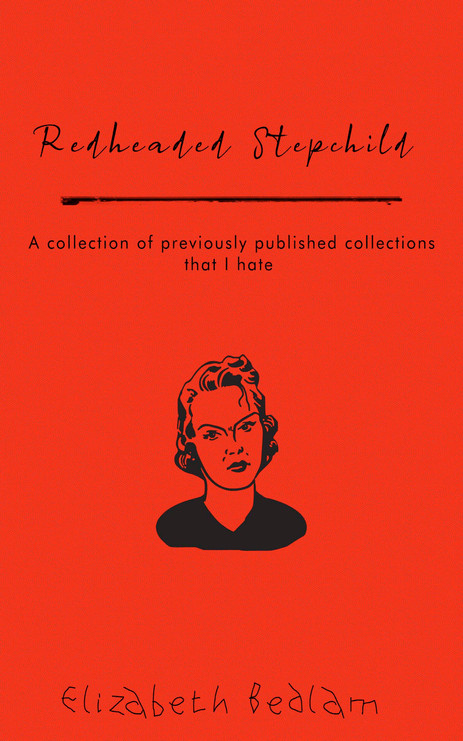 Redheaded Stepchild : A Collection of Previously Published Collections That I Hate