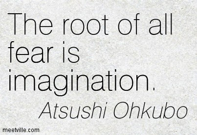 The Root Of All Fear Is Imagination