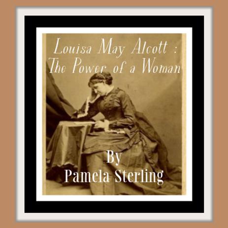 Louisa May Alcott: Power of a Woman by Pamela Sterling