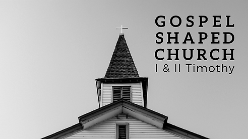 Gospel Shaped Church I & II Timothy - Fa