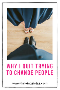 Why I Quit Trying to Change People