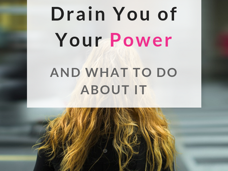 How toxic people DRAIN you of your power, and what to do about it