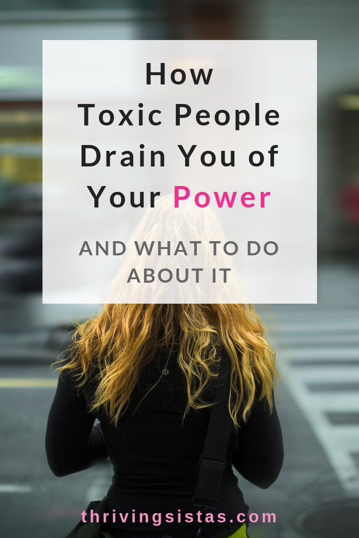 how toxic people drain you of your power and what to do about it