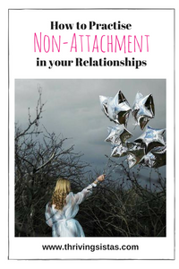 How to Practise Non-Attachment in your Relationships