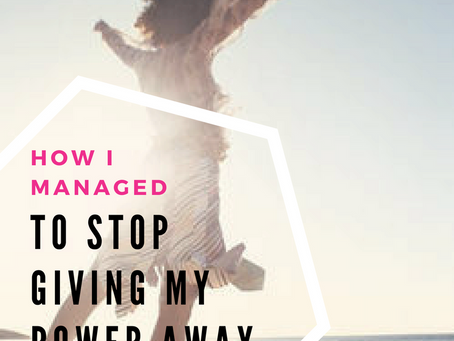 How I Managed to Stop Giving My Power Away