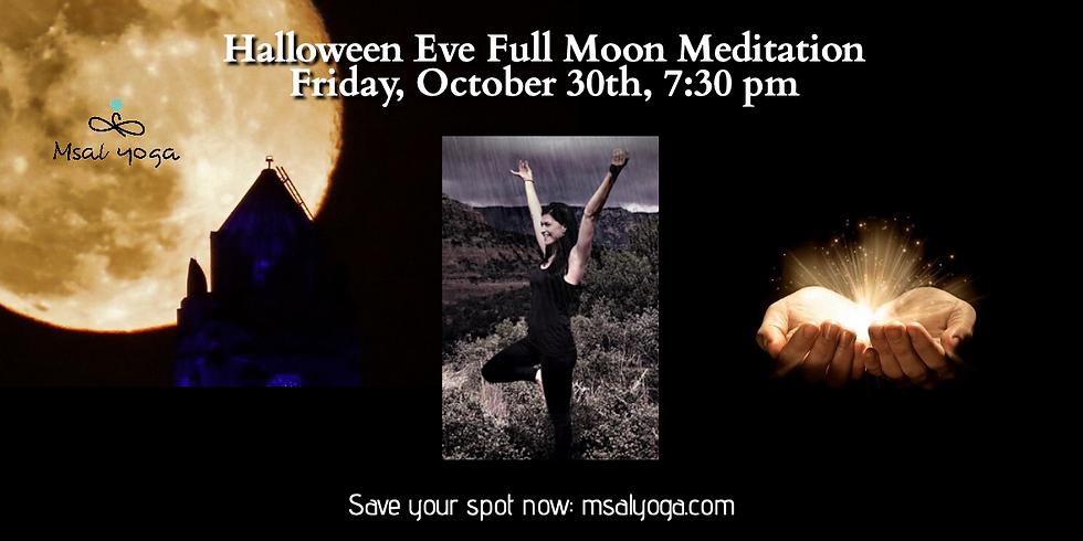 Halloween Eve, FULL MOON MEDITATION, Friday, Oct. 30th