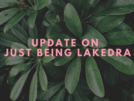 Update on Just Being LaKedra