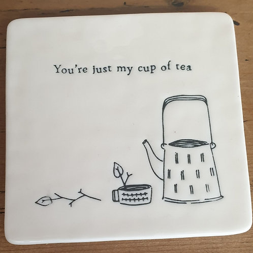 You're just my cup of tea - coaster