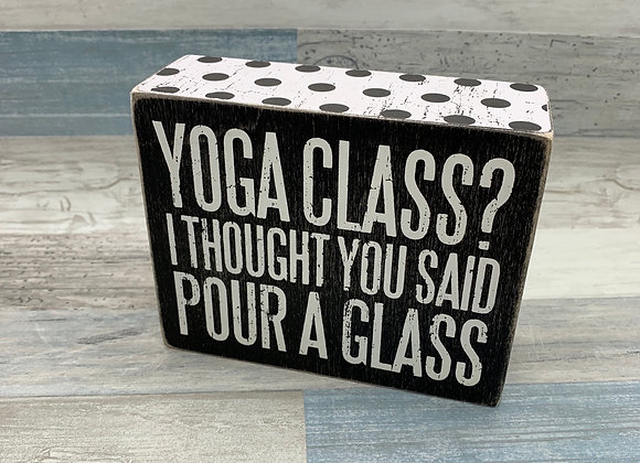 Yoga Class? I Thought You Said Pour A Glass Sign
