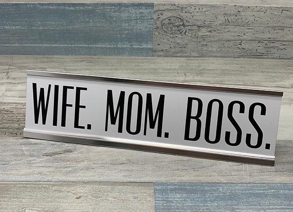 Wife. Mom. Boss - Desk Sign