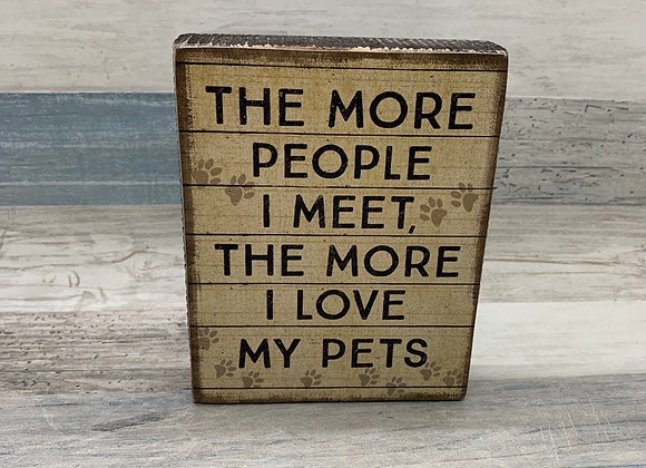 The More People I Meet, The More I Love My Pets Sign