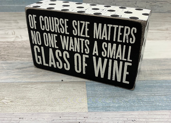 Of Course Size Matters No One Wants a Small Glass of Wine Sign