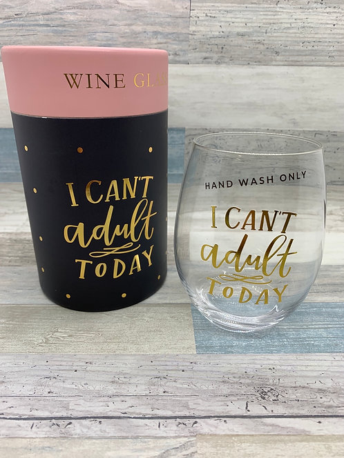 I Can't Adult Today Wine Glass