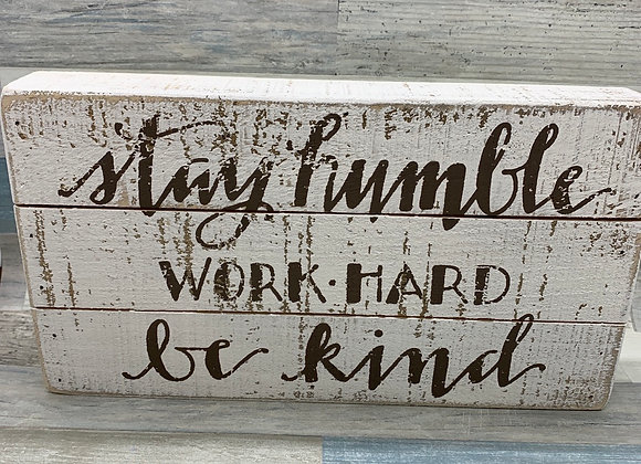Stay Humble Work Hard Be Kind Sign