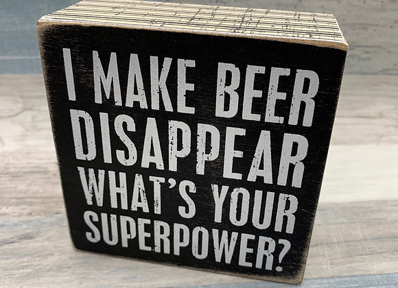I Make Beer Disappear - Wooden Box Sign
