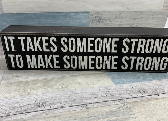 It Takes Someone Strong To Make Someone Strong Decorative Wooden Box Sign