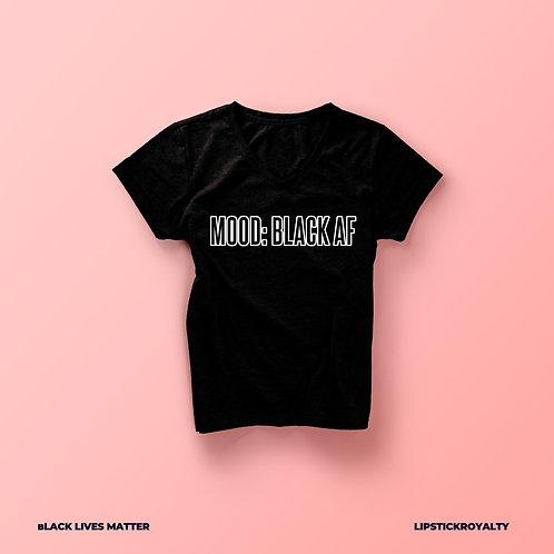 Mood: Black Af - BLM Tee