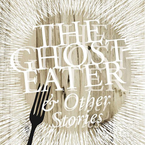 The Ghost-Eater and Other Stories (2013)