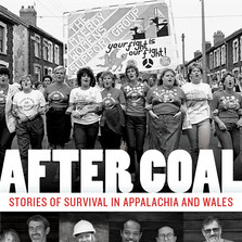 AFTER COAL: Stories of Survival in Appalachia & Wales, & other good reads