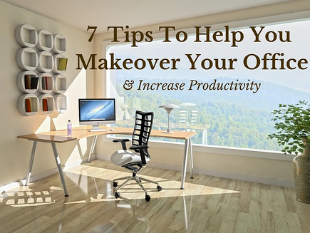 7 Tips To Help You Makeover Your Office And Increase Productivity