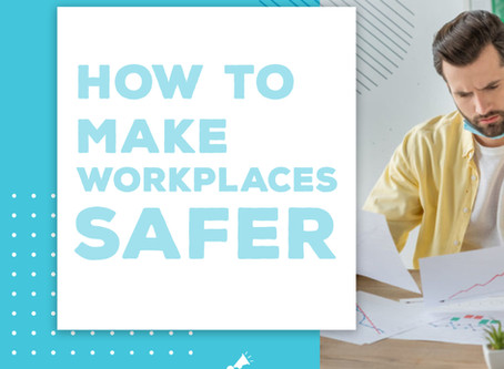 How to Make Workplaces Safer