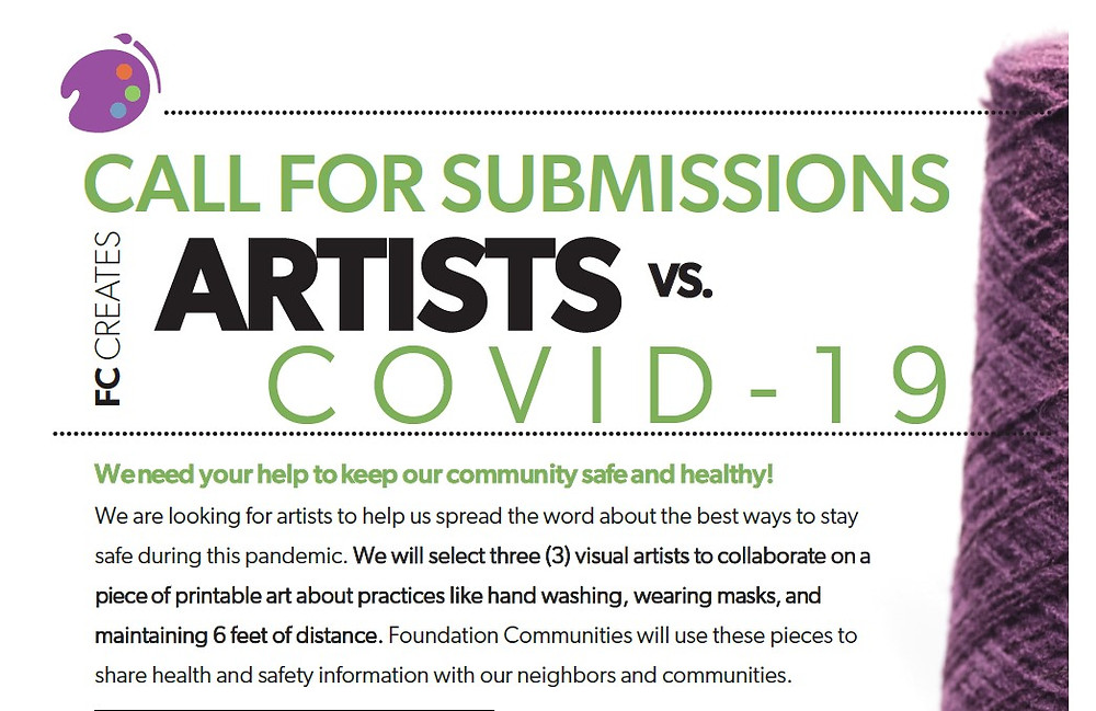 We need your help to keep our community safe and healthy! We are looking for artists to help us spread the word about the best ways to stay safe during this pandemic. We will select three (3) visual artists to collaborate on a piece of printable art about practices like hand washing, wearing masks, and maintaining 6 feet of distance. Foundation Communities will use these pieces to share health and safety information with our neighbors and community.