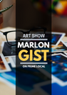 The Marlon Gist Art Show