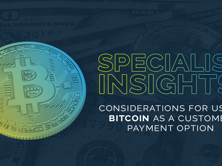 Specialist Insights: Considerations for using Bitcoin as a customer payment option